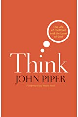 Think (Foreword by Mark Noll): The Life of the Mind and the Love of God Kindle Edition