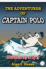 The Adventures of Captain Polo: Books 1, 2 & 3: The Climate Change Comic / Captain Polo and the Yeti / Captain Polo in East Africa Kindle Edition