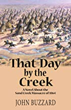 That Day by the Creek: A Novel About the Sand Creek Massacre of 1864