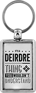 Keychains For Women - It's a Deirdre Thing You Wouldn't Understand - Mens Gifts Ideas For Valentine's, Birthday Gifts, Anniversary Gifts For Him, Personalised Keychains Novelty Gifts
