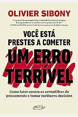 Você está prestes a cometer um erro terrível: Como lutar contra as armadilhas do pensamento e tomar decisões melhores (Portuguese Edition) Kindle Edition