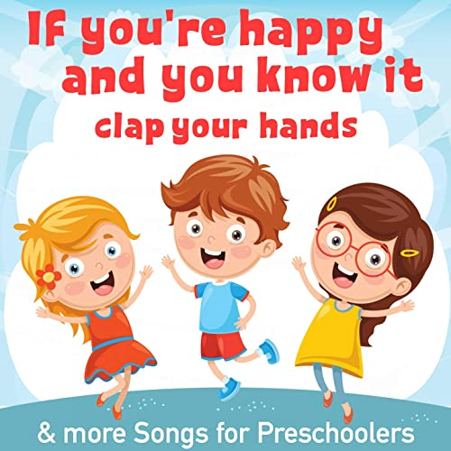 If You Re Happy And You Know It Clap Your Hands More Songs For Preschoolers By Nursery Rhymes And Kids Songs Nursery Rhymes Nursery Rhymes Abc On Amazon Music