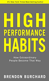 High Performance Habits: How Extraordinary People Become That Way