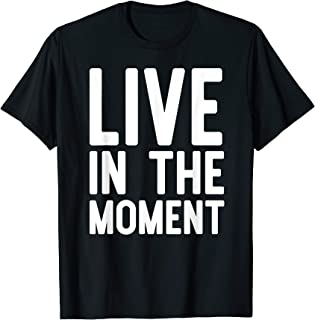 Live In The Moment Shirt Motivation Inspiration T-Shirt