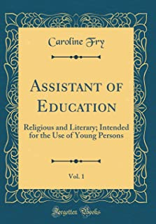 Assistant of Education, Vol. 1: Religious and Literary; Intended for the Use of Young Persons (Classic Reprint)