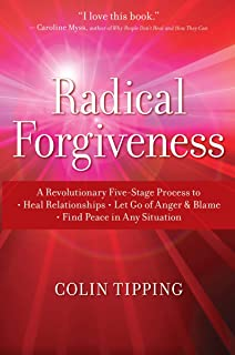 Radical Forgiveness: A Revolutionary Five-Stage Process to Heal Relationships, Let Go of Anger and Blame, and Find Peace i...