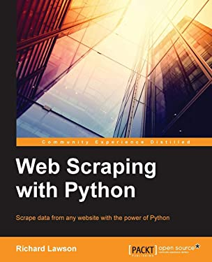 Web Scraping with Python: Successfully scrape data from any website with the power of Python (Community Experience Distilled)