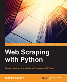 Web Scraping With Python: Scrape Data from Any Website With the Power of Phython (Community Experience Distilled)