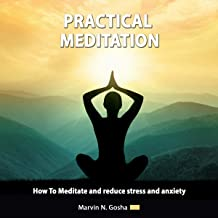 Practical Meditation: How to Meditate and Reduce Stress and Anxiety