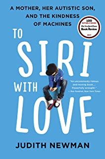 To Siri with Love: A Mother, Her Autistic Son, and the Kindness of Machines