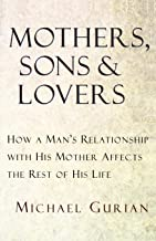 Mothers, Sons, and Lovers: How a Man's Relationship with His Mother Affects the Rest of His Life
