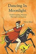 Dancing In Moonlight: Understanding Artemis Through Celebration: Understanding Artemis Through Celebration