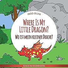 Where Is My Little Dragon? - Wo ist mein kleiner Drachen?: English German Bilingual Children's picture Book (Where is...? Wo ist...?)