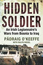 Hidden Soldier: An Irish Legionnaire's Wars from Bosnia to Iraq (English Edition)