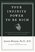 Your Infinite Power to Be Rich: Use the Power of Your Subconscious Mind to Obtain the Prosperity You Deserve