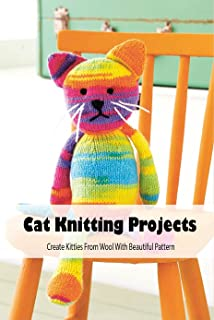 Cat Knitting Projects: Create Kitties From Wool With Beautiful Pattern: Cat Crochet Projects