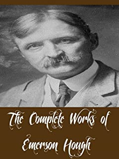 The Complete Works of Emerson Hough (22 Complete Works of Emerson Hough Including The Lady and the Pirate, The Law of the Land, The Magnificent Adventure, ... 54-40 or Fight, & More) (English Edition)