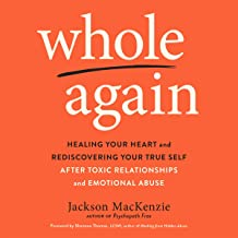 Whole Again: Healing Your Heart and Rediscovering Your True Self After Toxic..
