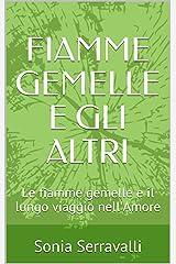 FIAMME GEMELLE E GLI ALTRI: Le fiamme gemelle e il lungo viaggio nell'Amore Formato Kindle