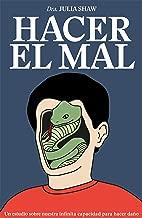 Hacer el mal (Edición mexicana): Un estudio sobre nuestra infinita capacidad para hacer daño (Spanish Edition)