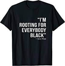i m rooting for everybody black shirt