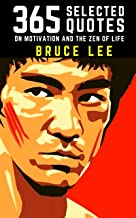 Bruce Lee: 365 Selected Quotes on Motivation and the Zen of Life