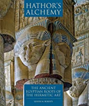 Hathors Alchemy: The Ancient Egyptian Roots of the Hermetic Art