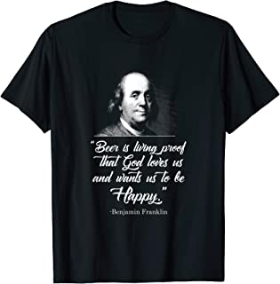 Beer Proves God Loves Us - Ben Franklin - Funny Beer Shirt