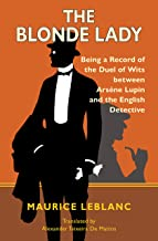 The Blonde Lady: Being a Record of the Duel of Wits between Arsène Lupin and the English Detective (Warbler Classics Annot...