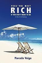 You're Not Rich If You Don't Want To Be: In the 21st Century (English Edition)