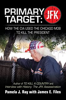 Primary Target: Jfk - How the Cia Used the Chicago Mob to Kill the President: Author of to Kill a County and Interview with History: the Jfk Assassination