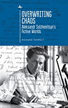 Overwriting Chaos: Aleksandr Solzhenitsyn's Fictive Worlds (Cultural Revolutions: Russia in the Twentieth Century) (English Edition)