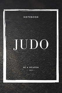 Notebook Judo Be A Weapon 2021 (Judo Notebooks)