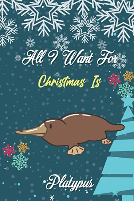 All I Want For Christmas Is Platypus: Blank lined notebook gifts for boys, girls, men, women, kids, students I Notebook for animal christmas lover