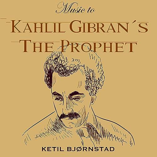 Music To Kahlil Gibrans The Prophet By Ketil Bjornstad On
