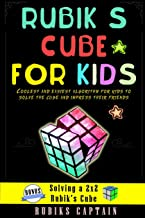 Rubik's Cube for Kids: Coolest and Easiest Tricks for Kids to Solve the Cube and Impress Their Friends