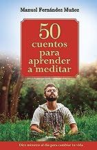 50 cuentos para aprender a meditar: Diez minutos al día para cambiar tu vida (Vida actual)