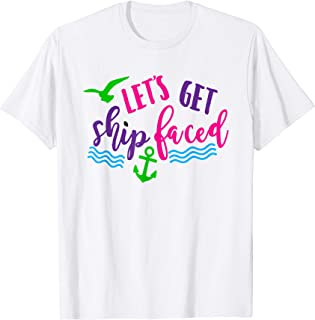 Let's Get Ship Faced T Shirt, Cruise Shirt, Vacation Tee