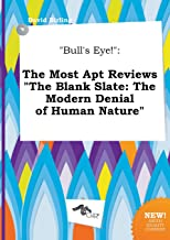 Bull's Eye!: The Most Apt Reviews the Blank Slate: The Modern Denial of Human Nature
