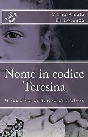 Nome in codice Teresina: Il romanzo di Teresa di Lisieux (Amici dello Spirito Vol. 1)