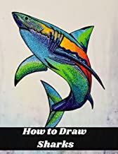 How to Draw Sharks: The Step-by-Step Way to Draw Great White Sharks, Killer Whales, Barracudas, Seahorses, Seals, and More...