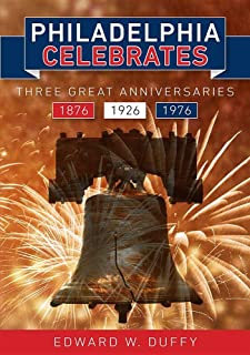 Philadelphia Celebrates: Three Great Anniversaries 1876 1926 1976