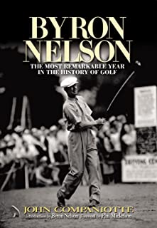 Campaniotte, J: Byron Nelson: The Most Incredible Year in the History of Golf