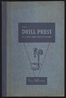 A Comprehensive Handbook On Uses And Applications Of The Drill Press