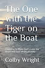 The One with the Tiger on the Boat: Choosing to Make God's Love the Heart and Soul of Christianity