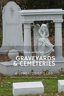 Your Ancestor's Graveyards & Cemeteries: A Genealogist's Log