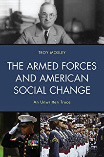 The Armed Forces and American Social Change: An Unwritten Truce (English Edition)