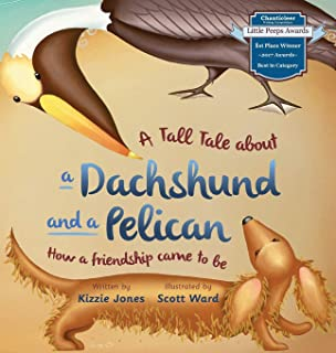 A Tall Tale About a Dachshund and a Pelican (Hard Cover): How a Friendship Came to Be (Tall Tales # 2)