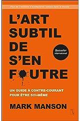 L'Art subtil de s'en foutre: Un guide à contre-courant pour être soi-même (French Edition) Kindle Edition