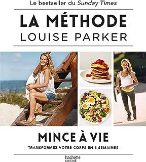 La méthode Louise Parker : Mince à vie: Transformez votre corps en 6 semaines